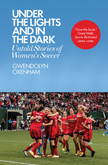 Under the Lights and In the Dark - Untold Stories of Women's Soccer - cover