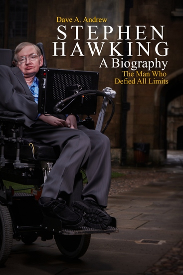 Stephen Hawking A Biography - The Man Who Defied All Limits - cover