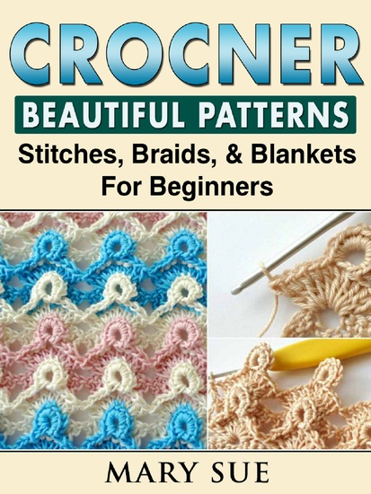 Crochet Beautiful Patterns Stitches Braids & Blankets For Beginners - cover
