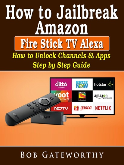 How To Jailbreak Amazon Fire Stick TV Alexa - How to Unlock Channels & Apps Step by Step Guide - cover