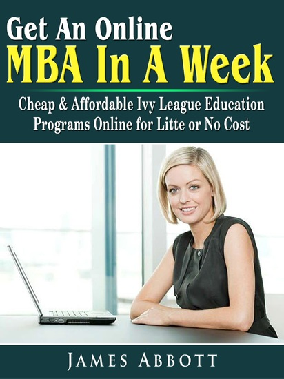 Get An Online MBA In A Week - Cheap & Affordable Ivy League Education Programs Online for Litte or No Cost - cover