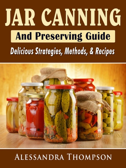 Jar Canning and Preserving Guide - Delicious Strategies Methods & Recipes - cover