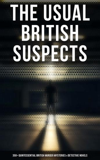 The Usual British Suspects: 350+ Quintessential British Murder Mysteries & Detective Novels - Hercule Poirot Cases Sherlock Holmes Series Father Brown (Including True Crime Stories) - cover