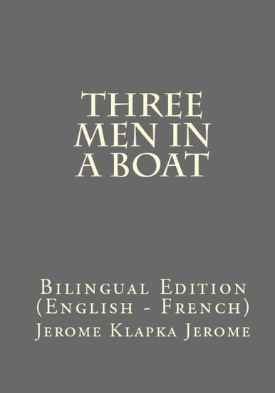 Three Men In A Boat - Bilingual Edition (English – French) - cover