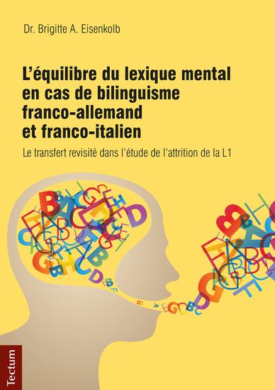 L'équilibre du lexique mental en cas de bilinguisme franco-allemand et franco-italien - Le transfert revisité dans l'étude de l'attrition de la L1 - cover
