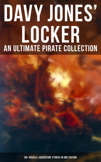 Davy Jones' Locker: An Ultimate Pirate Collection (80+ Novels & Adventure Stories in One Edition) - The Book of Buried Treasure The Dark Frigate Blackbeard The King of Pirates… - cover