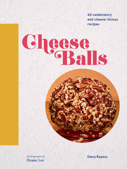 Cheese Balls - More than 30 Celebratory and Cheese-licious Recipes - cover