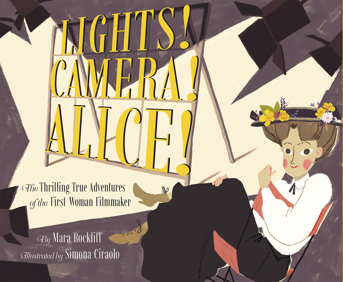 Lights! Camera! Alice! - The Thrilling True Adventures of the First Woman Filmmaker - cover