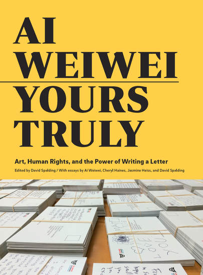 Ai Weiwei: Yours Truly - Art Human Rights and the Power of Writing a Letter - cover