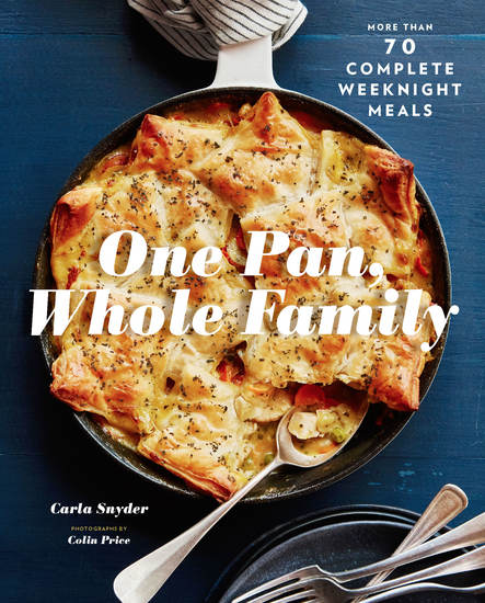 One Pan Whole Family - More than 70 Complete Weeknight Meals - cover