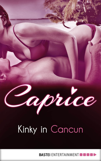 Kinky in Cancun - Caprice - A Glamorous Erotic Series - cover