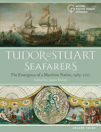 Tudor and Stuart Seafarers - The Emergence of a Maritime Nation 1485-1707 - cover