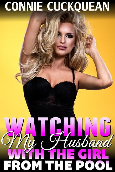 Watching My Husband With The Girl From The Pool : Cuckqueans 3 (Anal Sex Erotica Threesome Erotica BDSM Erotica Cuckquean Erotica Voyeur Erotica Cuckcake Erotica Lesbian Erotica Mistress Erotica) - Cuckqueans #3 - cover