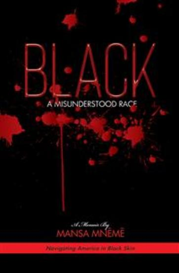 BLACK a Misunderstood Race - Navigating America in Black Skin - cover