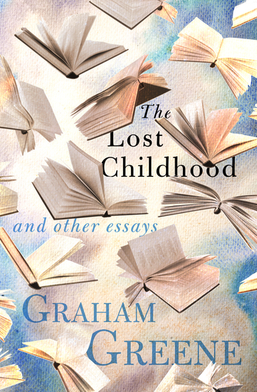 The Lost Childhood - And Other Essays - cover