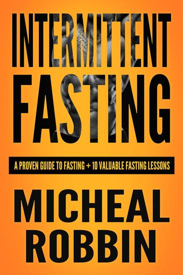 Intermittent Fasting: A Proven Guide To Fasting + 10 Valuable Fasting Lessons - Intermittent Fasting - cover