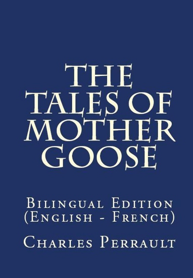 The Tales Of Mother Goose - Bilingual Edition (English – French) - cover
