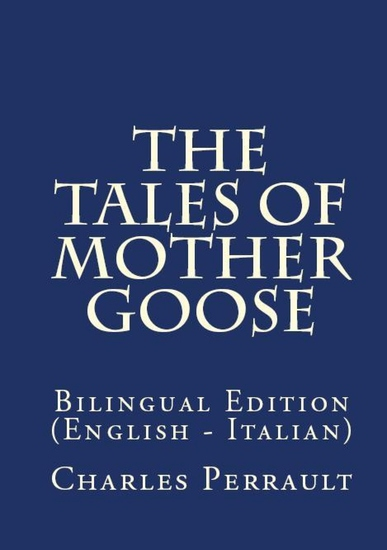 The Tales Of Mother Goose - Bilingual Edition (English – Italian) - cover