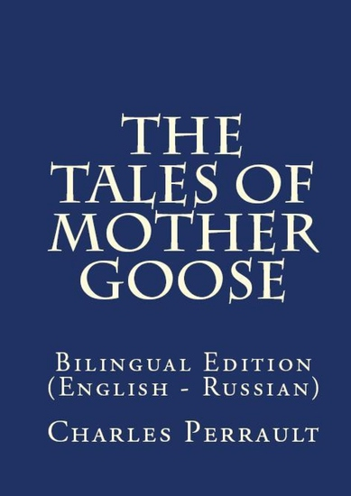 The Tales Of Mother Goose - Bilingual Edition (English – Russian) - cover