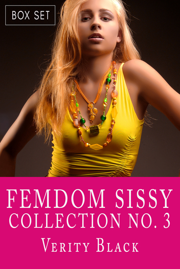 Femdom Sissy Collection Number 3 - Forced Feminization Boxed Set - cover