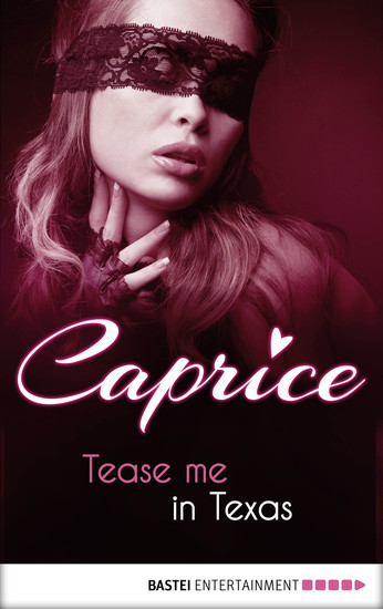 Tease me in Texas - Caprice - A Glamorous Erotic Series - cover