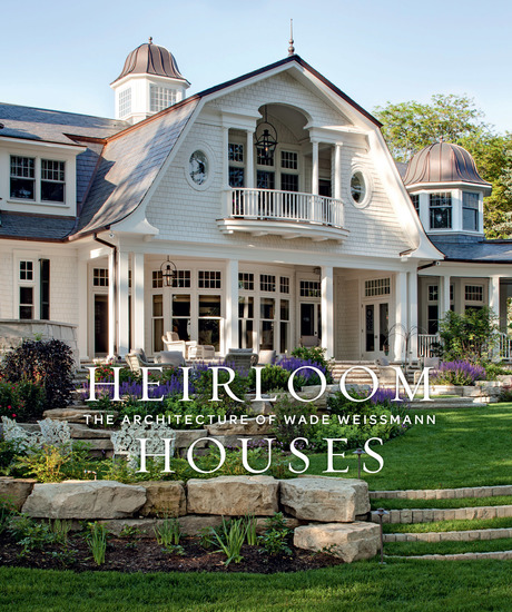 Heirloom Houses - The Architecture of Wade Weissmann - cover