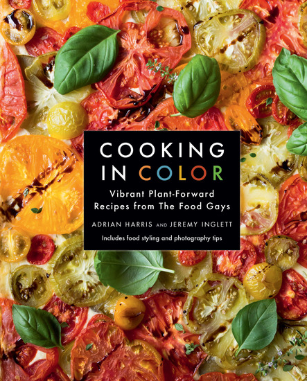 Cooking in Color - Vibrant Plant-Forward Recipes from the Food Gays - cover