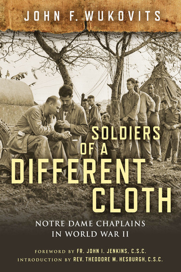 Soldiers of a Different Cloth - Notre Dame Chaplains in World War II - cover