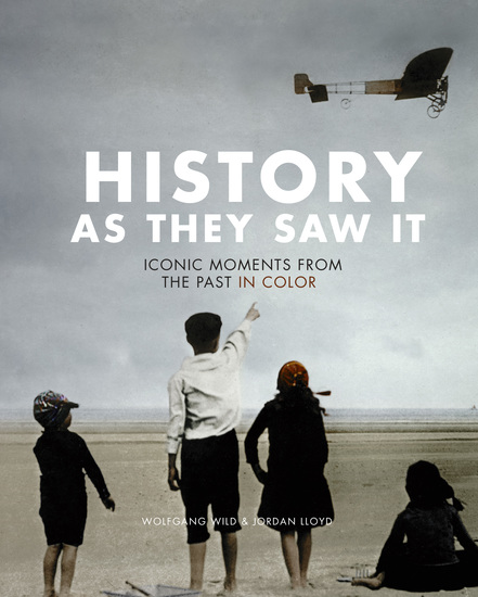 History as They Saw It - Iconic Moments from the Past in Color - cover