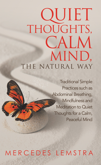 Quiet Thoughts Calm Mind the Natural Way - Traditional Simple Practices Such as Abdominal Breathing Mindfulness and Meditation to Quiet Thoughts for a Calm Peaceful Mind - cover