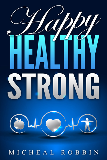 Happy Healthy Strong - (Healthy Living Guide) - cover