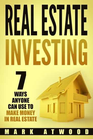 Real Estate Investing - 7 Ways ANYONE Can Use to Make Money in Real Estate - cover