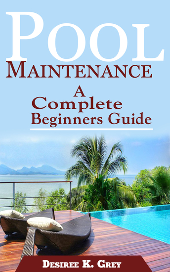Pool Maintenance - A Complete Beginners Guide - cover