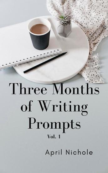 Three Months of Writing Prompts - Three Months of Writing Prompts #1 - cover
