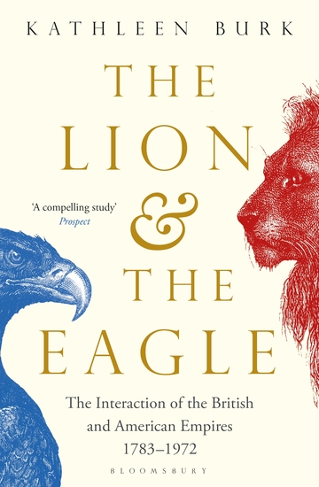 Lion and the Eagle - The Interaction of the British and American Empires 1783–1972 - cover