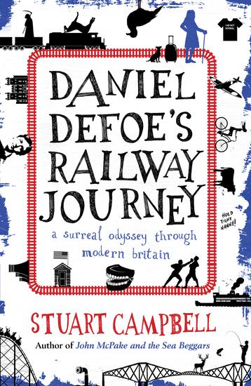 Daniel Defoe's Railway Journey - A Surreal Odyssey Through Modern Britain - cover