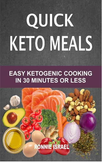 Quick Keto Meals - Easy Ketogenic Cooking In 30 Minutes Or Less - cover