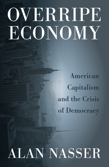 Overripe Economy - American Capitalism and the Crisis of Democracy - cover