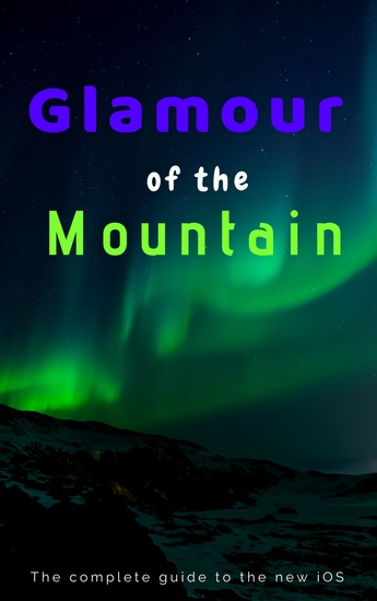 Glamour of the Mountain - The Complete Guide on the New iOS - cover