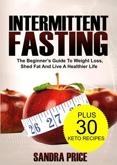 Intermittent Fasting: The Beginner's Guide To Lose Weight Shed Fat And Live A Healthier Life - cover