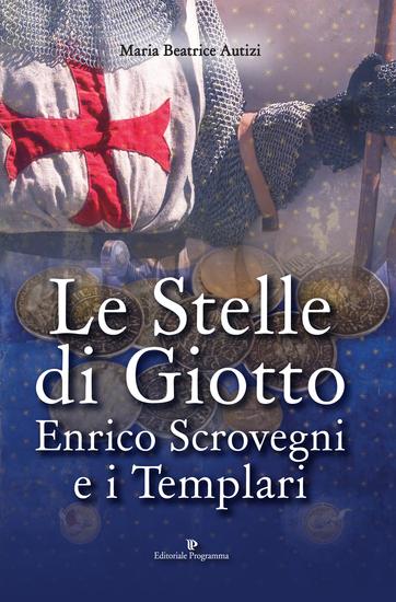 Le Stelle di Giotto - Enrico Scrovegni e i Templari - cover