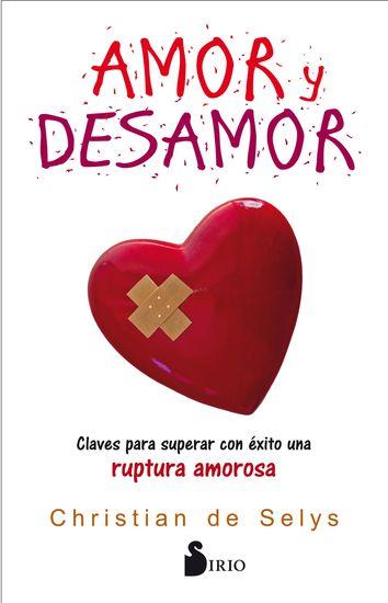 Amor y desamor - Claves para superar con éxito una ruptura amorosa - cover