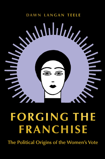 Forging the Franchise - The Political Origins of the Women's Vote - cover