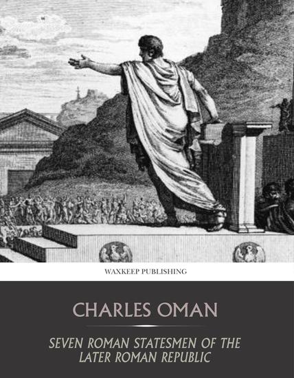 Seven Roman Statesmen of the Later Republic - The Gracchi Sulla Crassus Pompey Caesar - cover