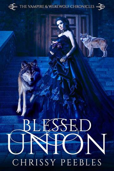 Blessed Union - The Vampire & Werewolf Chronicles #7 - cover