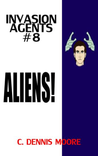 Invasion Agents #8: Aliens! - Invasion Agents #8 - cover