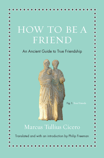 How to Be a Friend - An Ancient Guide to True Friendship - cover
