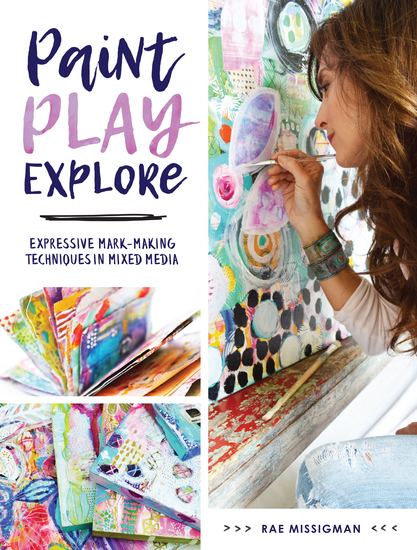 Paint Play Explore - Expressive Mark-Making Techniques in Mixed Media - cover