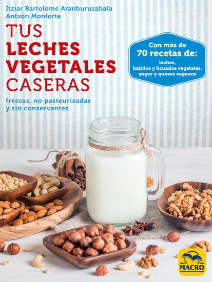 Tus Leches Vegetales Caseras - frescas no pasteurizadas y sin conservantes - cover