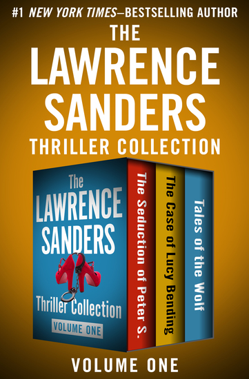 The Lawrence Sanders Thriller Collection Volume One - The Seduction of Peter S The Case of Lucy Bending and Tales of the Wolf - cover